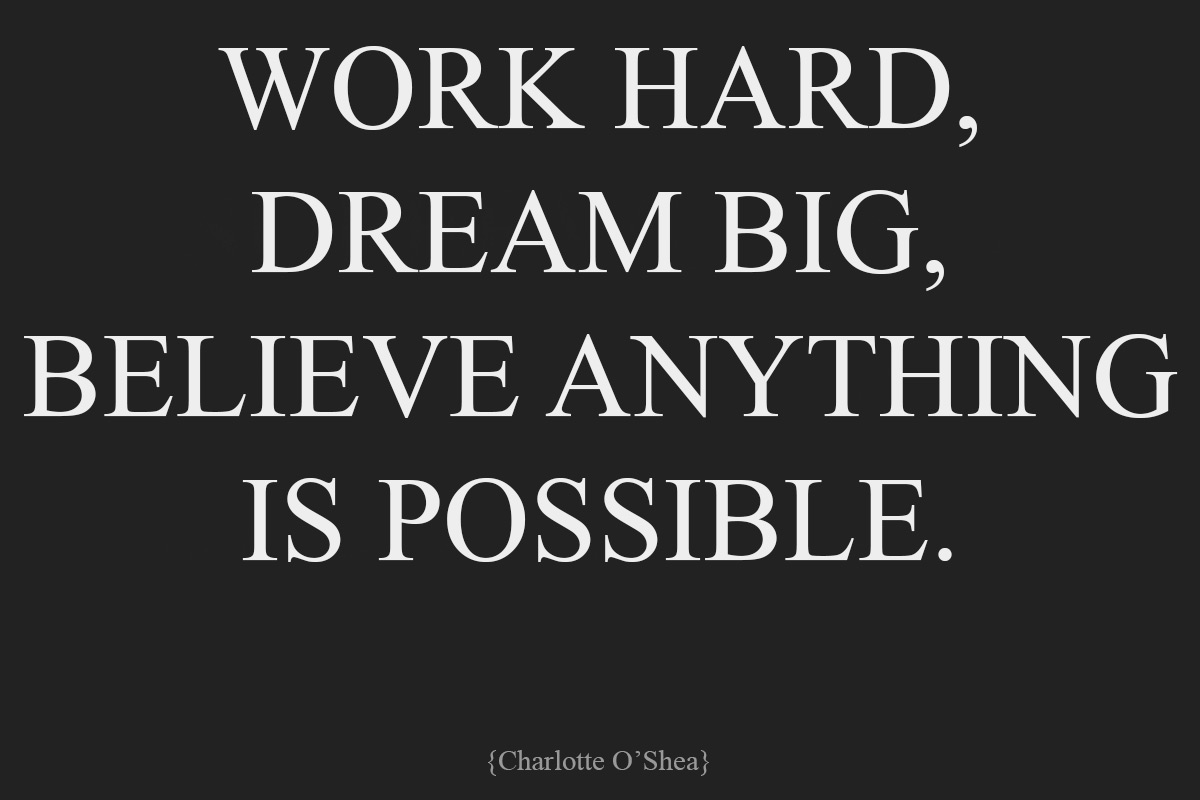 work hard dream big I can. And I will.