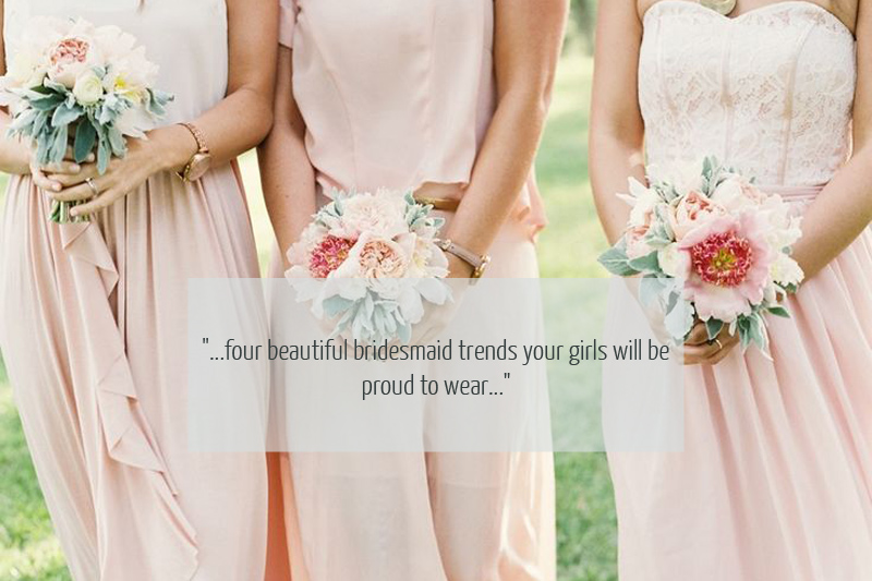 Bridesmaid Trends Four Beautiful Bridesmaid Trends.